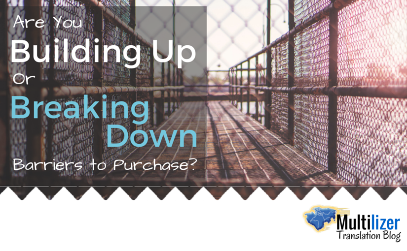 Are you building up or breaking down barriers to purchase?