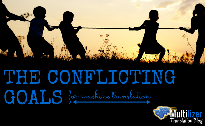 The Conflicting Goals for Machine Translation