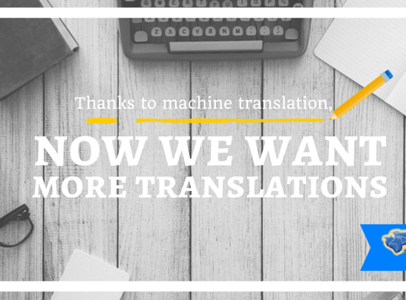 Thanks to Machine Translation, Now We Want More Translations