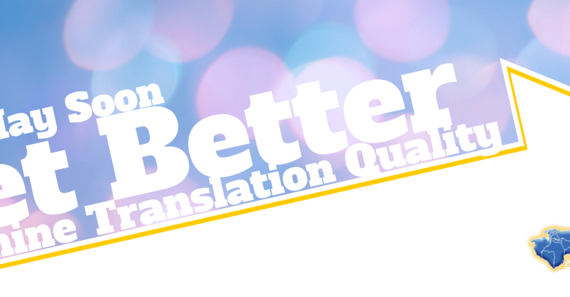 We May Soon Get Better Machine Translation Quality
