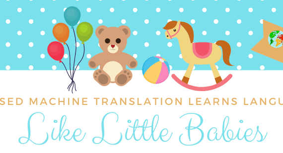 AI Based Machine Translation Learns Languages Like Little Babies